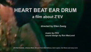 Heart Beat Ear Drum a film about Z'EV