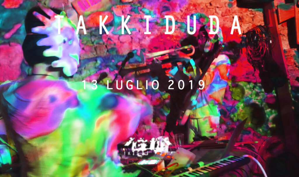 13 luglio 2019 Takkiduda dal vivo a Ikigai Room